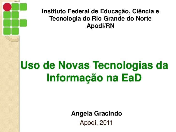 Instituto Federal de Educação, Ciência e Tecnologia do Rio Grande do Norte<br />Apodi/RN<br />Uso de Novas Tecnologias da ...