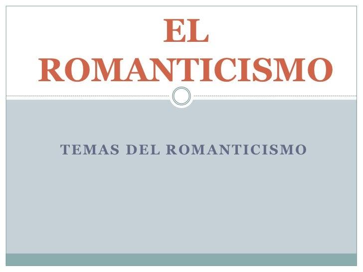 ELROMANTICISMOTEMAS DEL ROMANTICISMO
