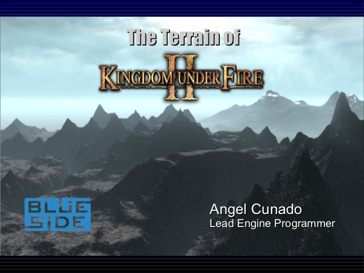 The Terrain of          Angel Cunado          Lead Engine Programmer