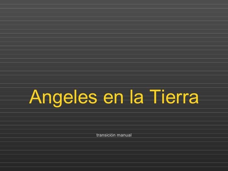 Angeles en la Tierra transición manual