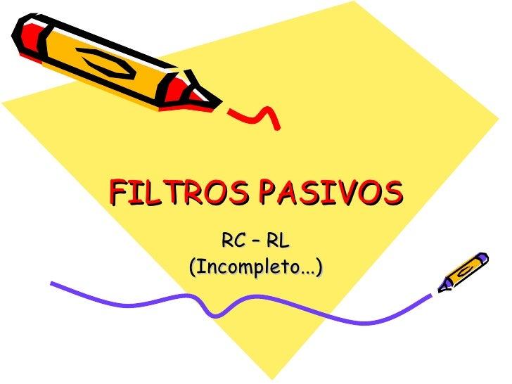FILTROS PASIVOS RC – RL (Incompleto...)