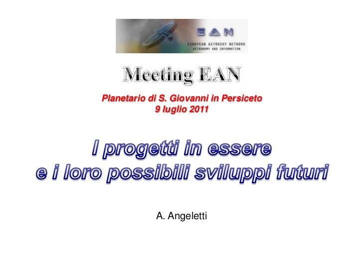 Meeting EAN<br />Planetario di S. Giovanni in Persiceto<br />9 luglio 2011<br />I progetti in essere <br />e i loro possib...