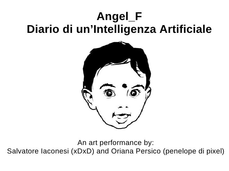 Angel_F      Diario di un'Intelligenza Artificiale                          An art performance by: Salvatore Iaconesi (xDx...