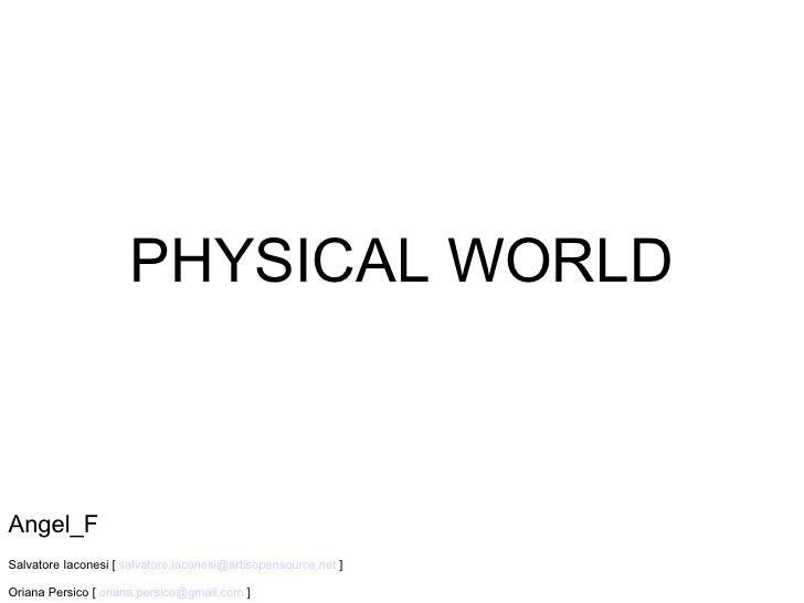 PHYSICAL WORLD Angel_F Salvatore Iaconesi [  [email_address]  ] Oriana Persico [  [email_address]  ]