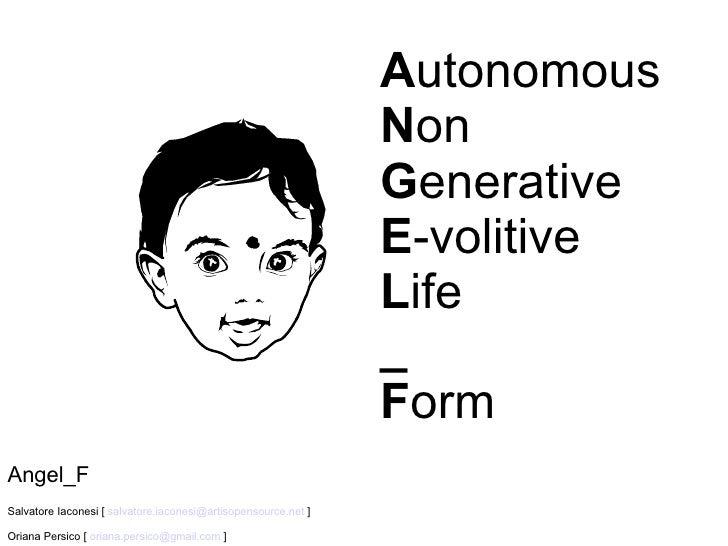 Angel_F Salvatore Iaconesi [  [email_address]  ] Oriana Persico [  [email_address]  ] A utonomous N on G enerative E -voli...