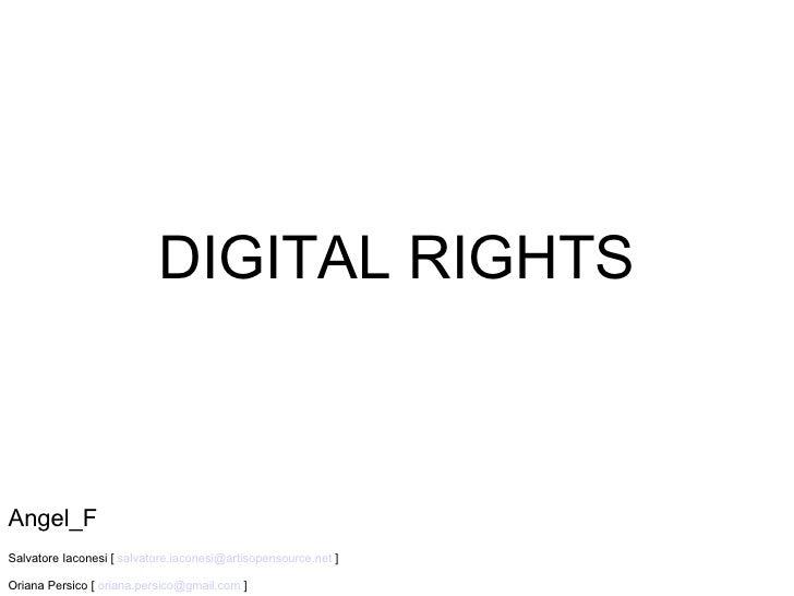 DIGITAL RIGHTS Angel_F Salvatore Iaconesi [  [email_address]  ] Oriana Persico [  [email_address]  ]