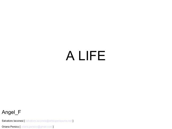 A LIFE Angel_F Salvatore Iaconesi [  [email_address]  ] Oriana Persico [  [email_address]  ]