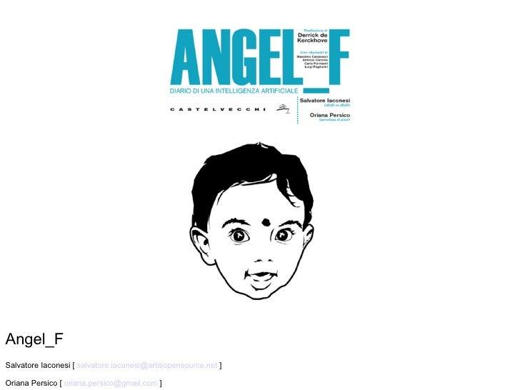 Angel_F Salvatore Iaconesi [  [email_address]  ] Oriana Persico [  [email_address]  ]