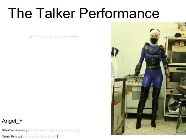 The Talker Performance Angel_F Salvatore Iaconesi [  [email_address]  ] Oriana Persico [  [email_address]  ] http://www.ar...