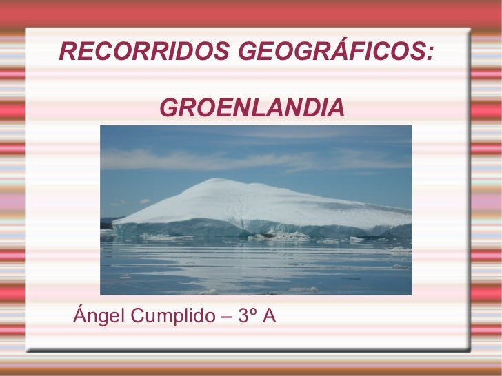 RECORRIDOS GEOGRÁFICOS:        GROENLANDIAÁngel Cumplido – 3º A