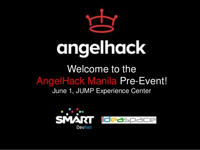 Welcome to theAngelHack Manila Pre-Event!June 1, JUMP Experience Center