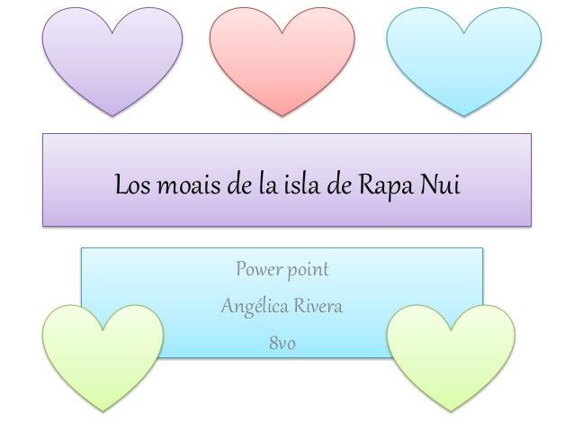 Los moais de la isla de Rapa Nui Power point Angélica Rivera 8vo