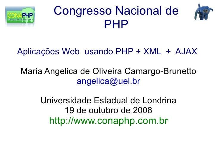 Congresso Nacional de                 PHP  Aplicações Web usando PHP + XML + AJAX  Maria Angelica de Oliveira Camargo-Brun...