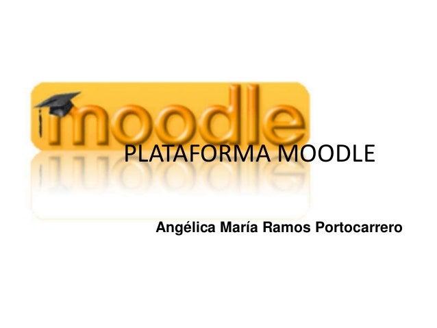 PLATAFORMA MOODLE Angélica María Ramos Portocarrero