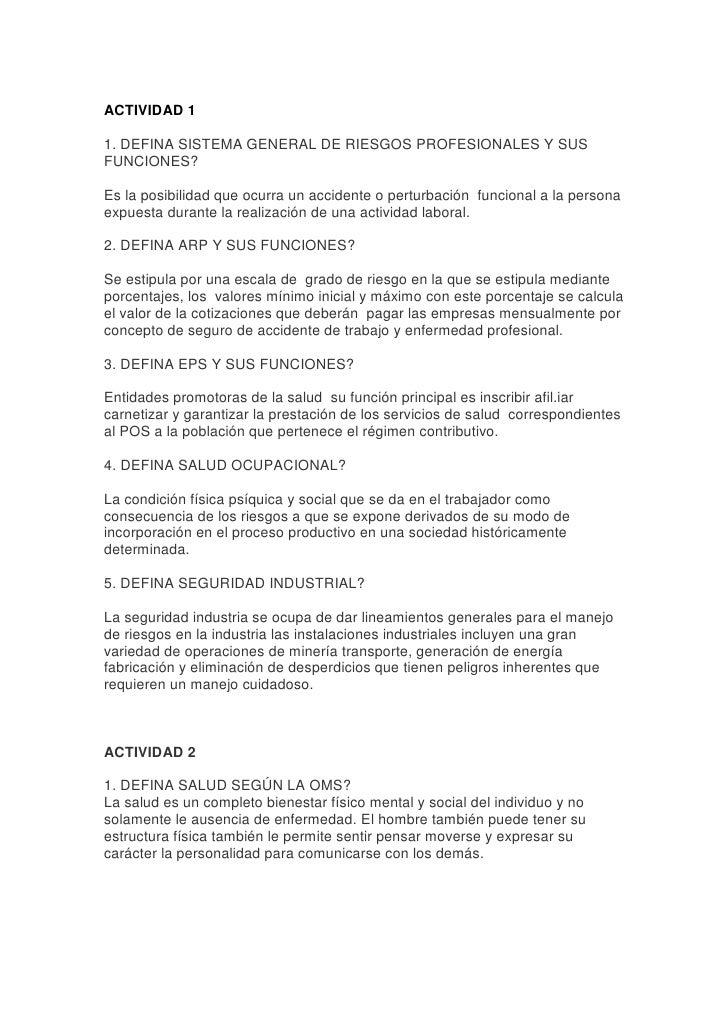 ACTIVIDAD 1<br />1. DEFINA SISTEMA GENERAL DE RIESGOS PROFESIONALES Y SUS FUNCIONES?<br />Es la posibilidad que ocurra un ...