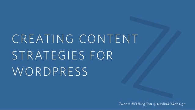 CREATING CONTENT STRATEGIES FOR WORDPRESS Tweet! #FLBlogCon @studio404design