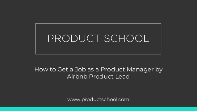 How to Get a Job as a Product Manager by Airbnb Product Lead www.productschool.com