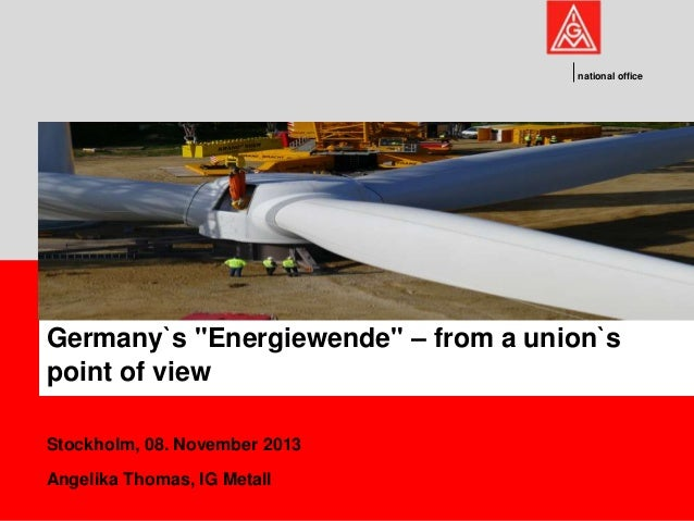 "national office  Germany`s ""Energiewende"" – from a union`s point of view Stockholm, 08. November 2013 Angelika Thomas, IG ..."