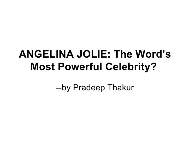 ANGELINA JOLIE: The Word's Most Powerful Celebrity?   --by Pradeep Thakur