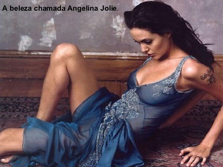 A beleza chamada Angelina Jolie .