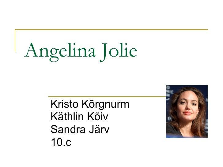 Angelina Jolie Kristo Kõrgnurm Käthlin Kõiv Sandra Järv 10.c