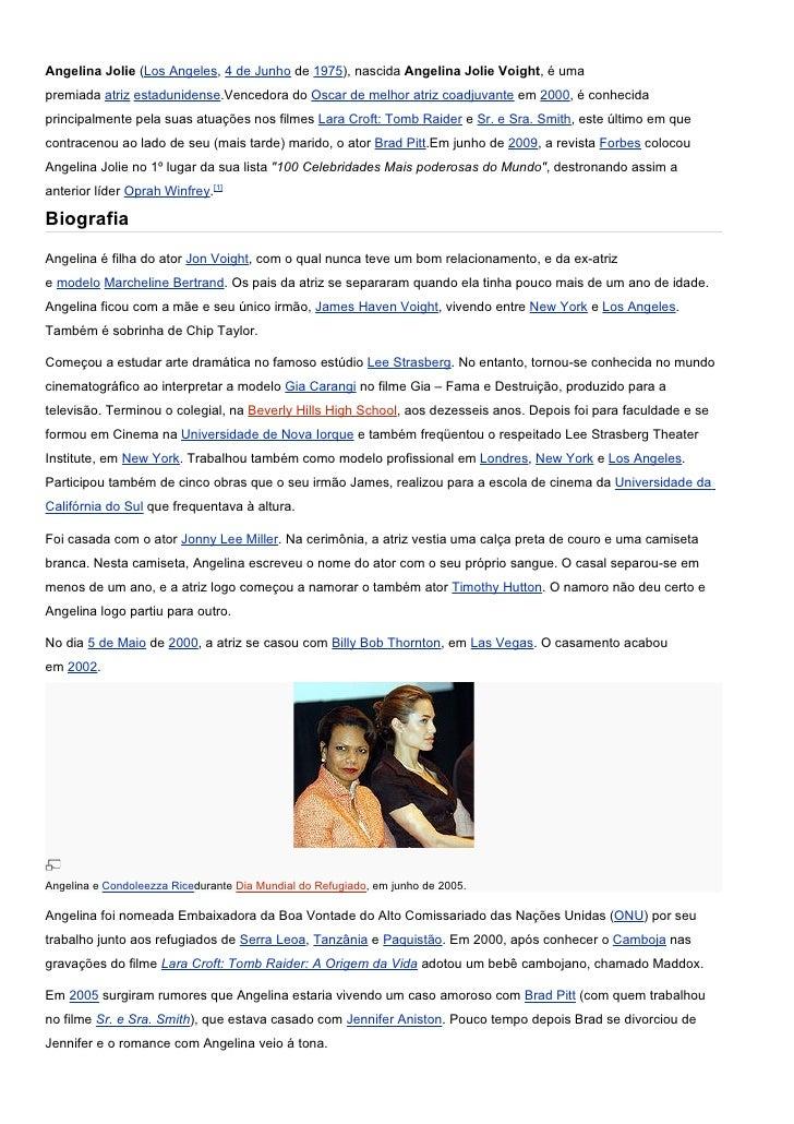 Angelina Jolie (Los Angeles, 4 de Junho de 1975), nascida Angelina Jolie Voight, é uma premiada atriz estadunidense.Venced...