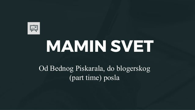 MAMIN SVET Od Bednog Piskarala, do blogerskog (part time) posla