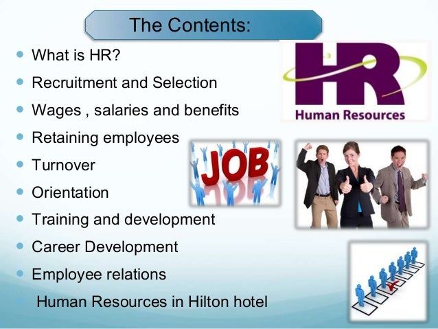 recruitment and selection at hilton hotels With hospitality at our core and, the assurance that their hotels are being shaped by the industry's top talent, owners can tap into hilton's tried and tested programs these include those for recruitment, performance management, leadership development, compensation, benefits, and succession planning – in addition to hr.