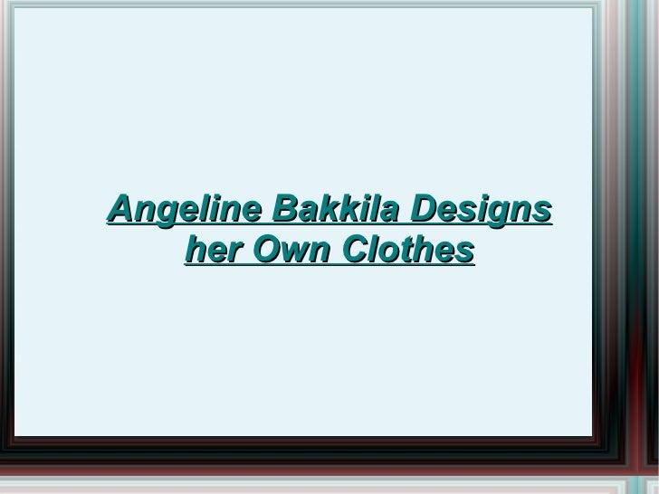 Angeline Bakkila Designs her Own Clothes