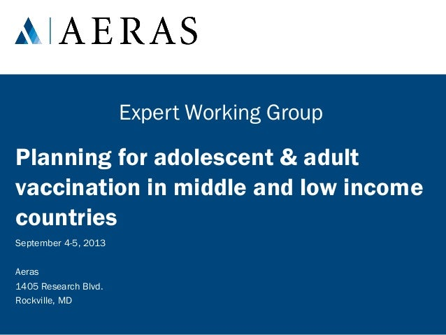 Expert Working Group  Planning for adolescent & adult vaccination in middle and low income countries September 4-5, 2013 A...