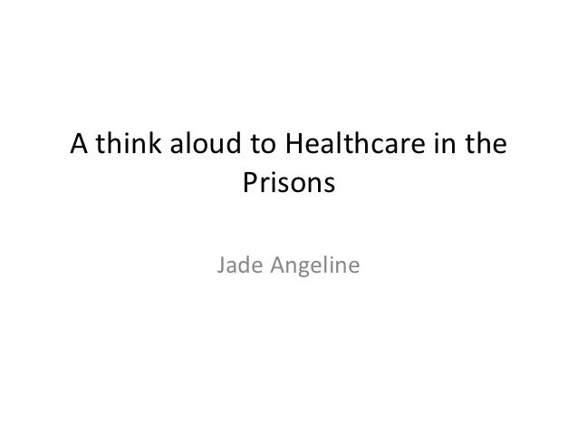 A think aloud to Healthcare in the             Prisons           Jade Angeline