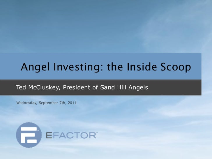 Angel Investing: the Inside ScoopTed McCluskey, President of Sand Hill AngelsWednesday, September 7th, 2011