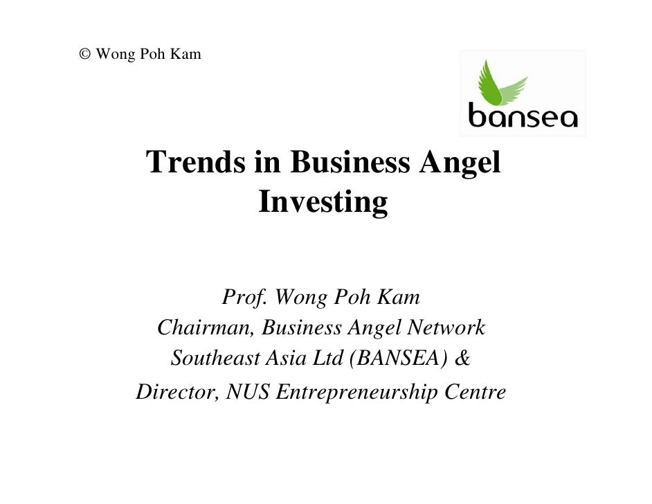 © Wong Poh Kam            Trends in Business Angel               Investing                 Prof. Wong Poh Kam         Chai...