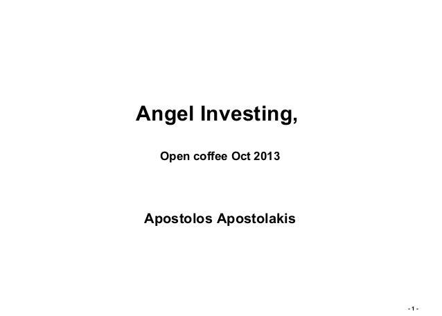 Angel Investing, Open coffee Oct 2013  Apostolos Apostolakis  -1-