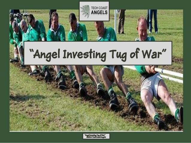"""Angel Investing Tug of War""  ""Angel Investing Tug of War"" ©2014 Tech Coast Angels"