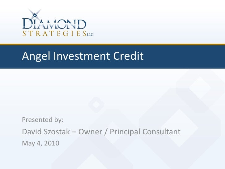 Angel Investment Credit <br />Presented by:<br />David Szostak – Owner / Principal Consultant<br />May 4, 2010<br />
