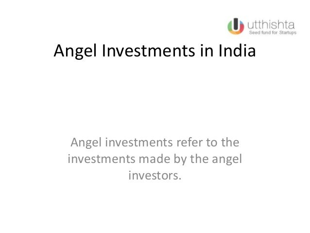 Angel Investments in IndiaAngel investments refer to theinvestments made by the angelinvestors.