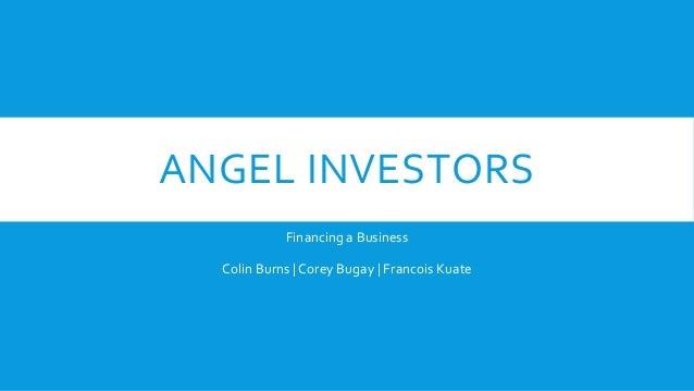 ANGEL INVESTORSFinancing a BusinessColin Burns | Corey Bugay | Francois Kuate