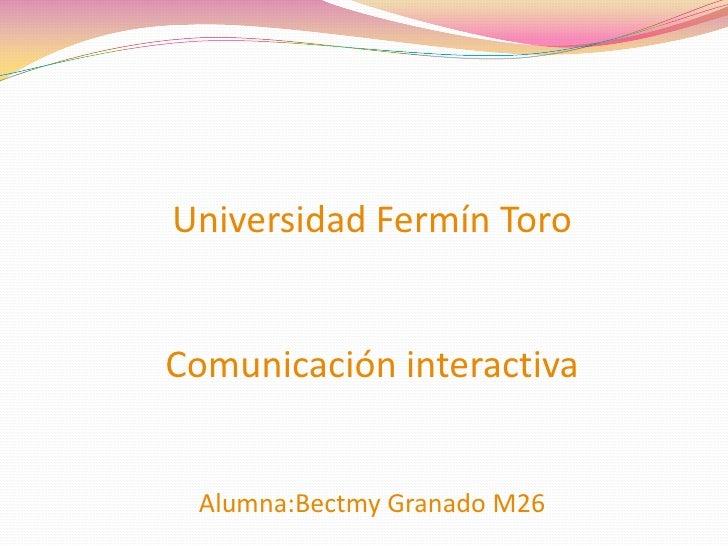 Universidad Fermín ToroComunicación interactivaAlumna:Bectmy Granado M26<br />