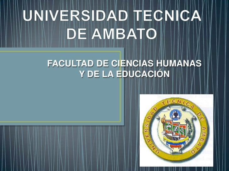 UNIVERSIDAD TECNICA DE AMBATO<br />FACULTAD DE CIENCIAS HUMANAS Y DE LA EDUCACIÓN<br />