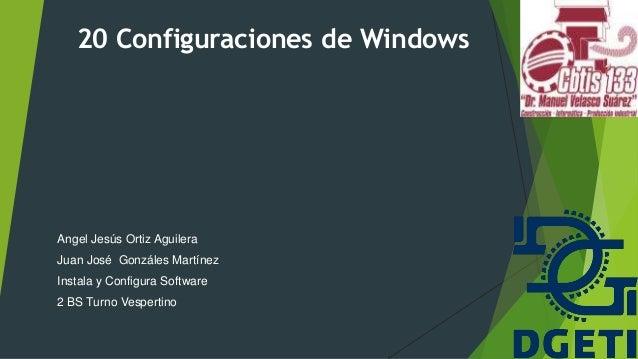 20 Configuraciones de Windows Angel Jesús Ortiz Aguilera Juan José Gonzáles Martínez Instala y Configura Software 2 BS Tur...
