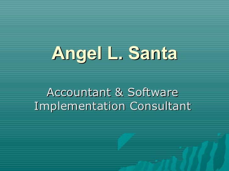 Angel L. Santa  Accountant & SoftwareImplementation Consultant