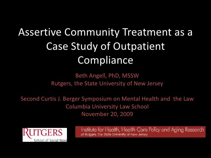 Assertive Community Treatment as a Case Study of Outpatient Compliance<br />Beth Angell, PhD, MSSW<br />Rutgers, the State...