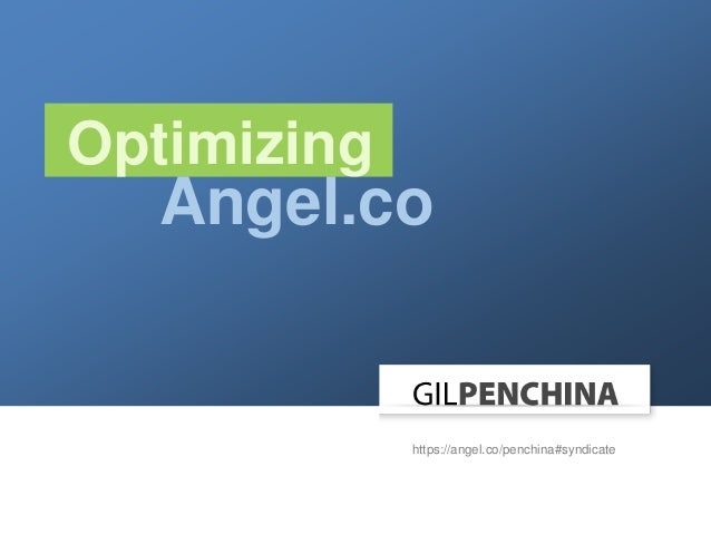 Optimizing  Angel.co  https://angel.co/penchina#syndicate