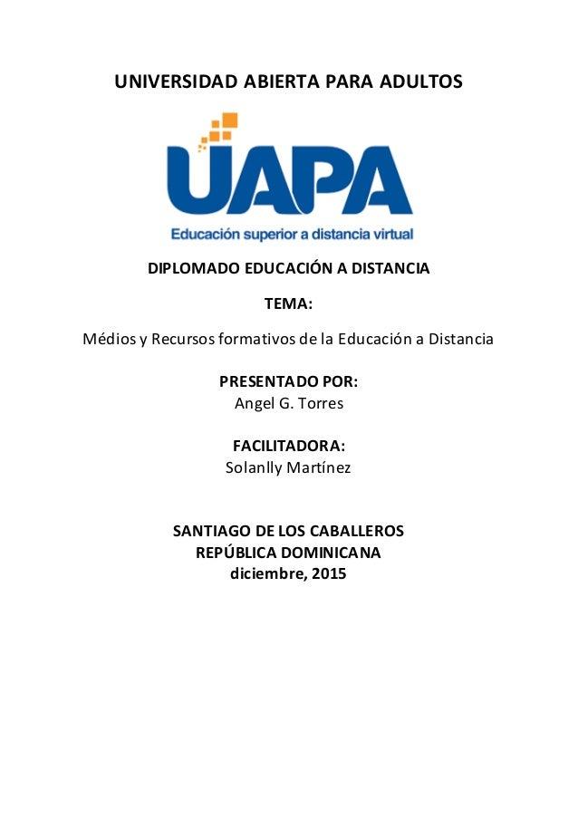 UNIVERSIDAD ABIERTA PARA ADULTOS DIPLOMADO EDUCACIÓN A DISTANCIA TEMA: Médios y Recursos formativos de la Educación a Dist...