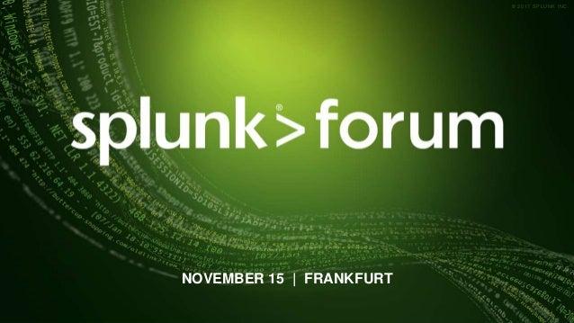 Splunk Forum Frankfurt - 15th Nov 2017 - Building SOC with Splunk