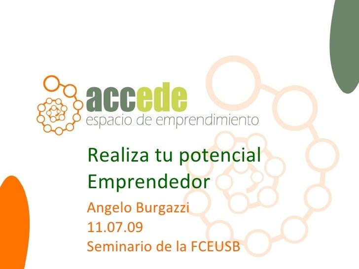 Realiza tu potencial Emprendedor Angelo Burgazzi 11 .07.09 Seminario de la FCEUSB
