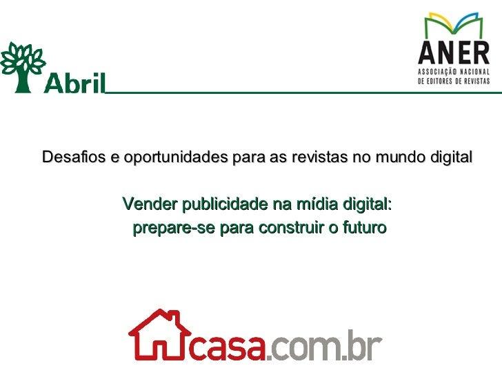 Desafios e oportunidades para as revistas no mundo digital Vender publicidade na mídia digital:  prepare-se para construir...