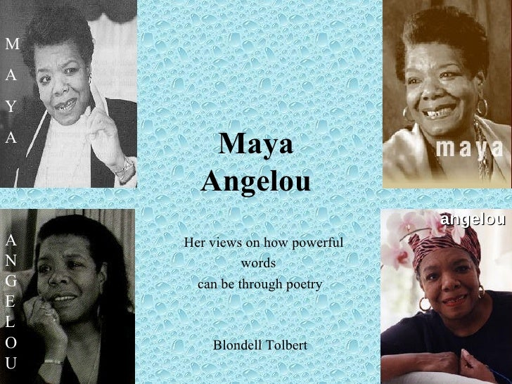 Maya Angelou Her views on how powerful  words  can be through poetry Blondell Tolbert M A Y A ANGELOU angelou