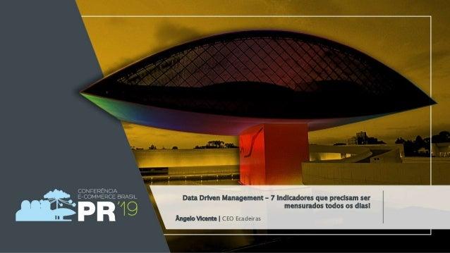 Ângelo Vicente | CEO Ecadeiras Data Driven Management – 7 Indicadores que precisam ser mensurados todos os dias!